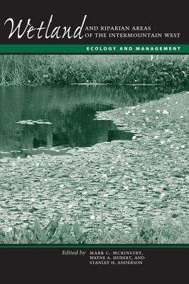 Wetland and Riparian Areas of the Intermountain West: Ecology and Management