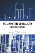 Re-Living the Global City: Global/Local Processes (Routledge Studies in Global and Transnational Politics)