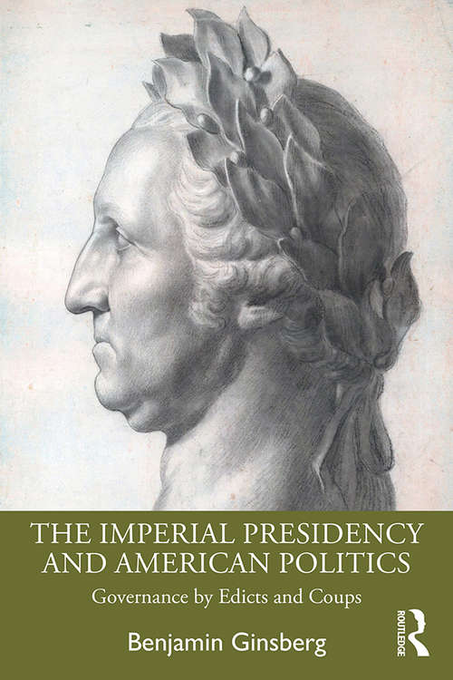 The Imperial Presidency and American Politics: Governance by Edicts and Coups