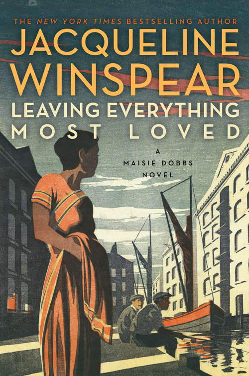 Leaving Everything Most Loved: A Maisie Dobbs Novel (Maisie Dobbs #10)