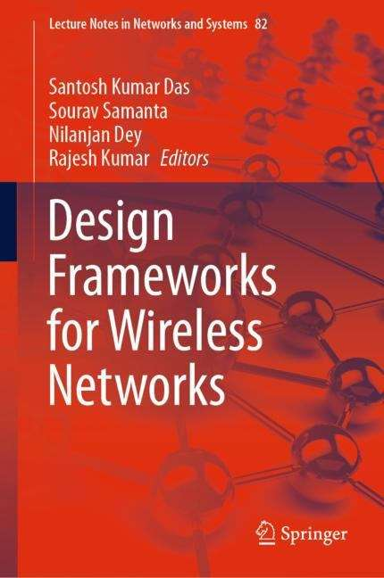 Design Frameworks for Wireless Networks (Lecture Notes in Networks and Systems #82)