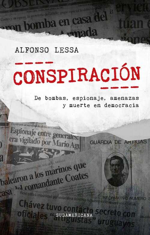 Conspiración: De bombas, espionaje, amenazas y muerte en democracia