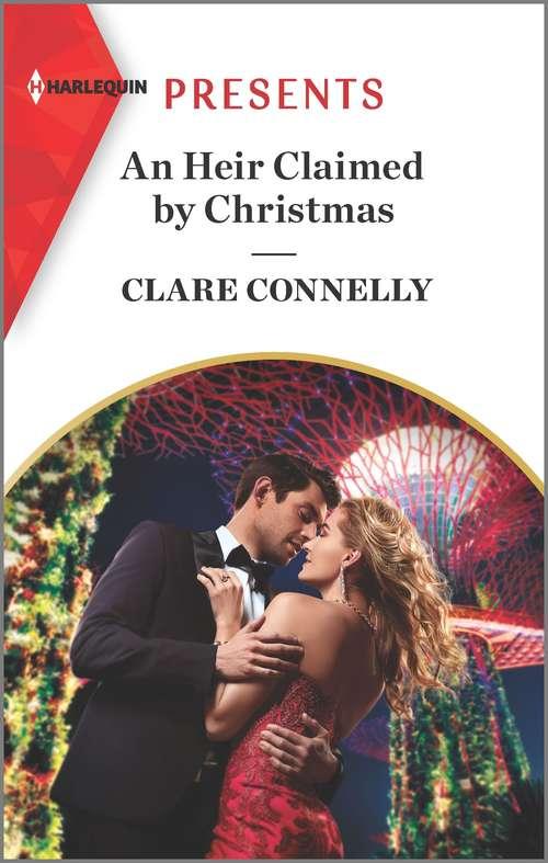 An Heir Claimed by Christmas: The Prince's Wedding Night Heir Married For A One-night Consequence Bound By Their Christmas Baby Claiming His Christmas Wife (A Billion-Dollar Singapore Christmas #1)