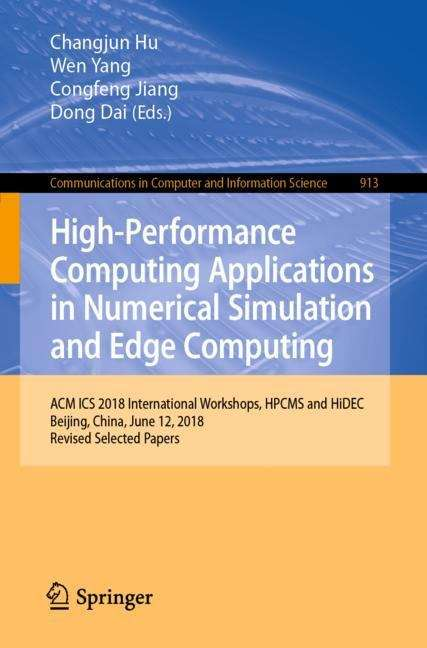 High-Performance Computing Applications in Numerical Simulation and Edge Computing: ACM ICS 2018 International Workshops, HPCMS and HiDEC, Beijing, China, June 12, 2018, Revised Selected Papers (Communications in Computer and Information Science #913)