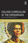 College Curriculum at the Crossroads: Women of Color Reflect and Resist (Critical Social Thought)