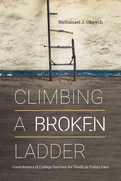 Climbing a Broken Ladder: Contributors of College Success for Youth in Foster Care (The American Campus)