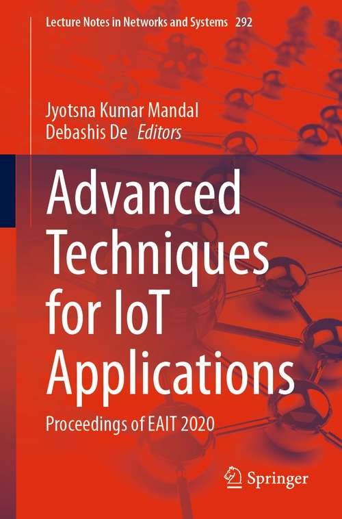 Advanced Techniques for IoT Applications: Proceedings of EAIT 2020 (Lecture Notes in Networks and Systems #292)