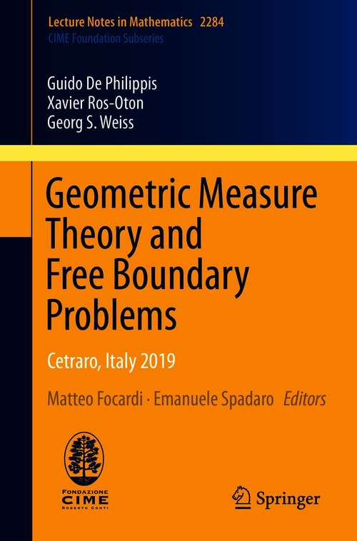 Geometric Measure Theory and Free Boundary Problems: Cetraro, Italy 2019 (Lecture Notes in Mathematics #2284)