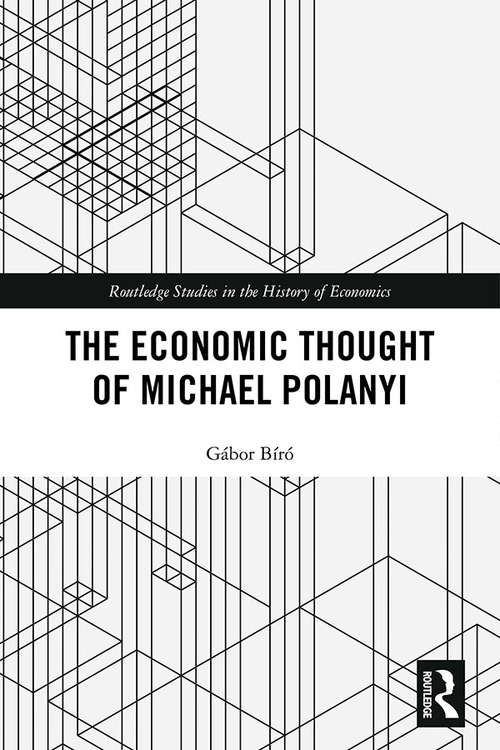 The Economic Thought of Michael Polanyi (Routledge Studies in the History of Economics)
