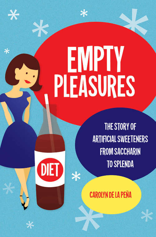 Empty Pleasures: The Story of Artificial Sweeteners from Saccharin to Splenda