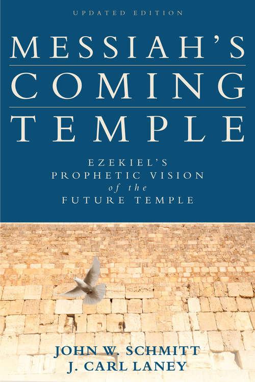 Messiah's Coming Temple: Ezekiel's Prophetic Vision of the Future Temple