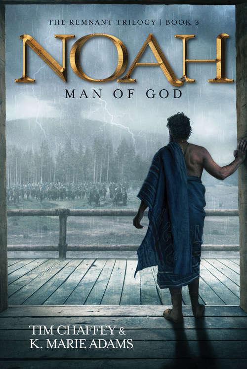 Noah: Man Of God (The Remnant Triology #3)