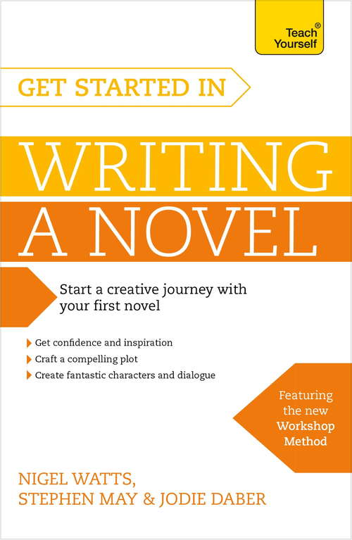 Get Started in Writing a Novel: How to write your first novel and create fantastic characters, dialogues and plot