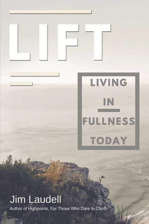 Lift: Living in Fullness Today