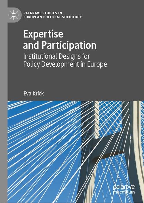 Expertise and Participation: Institutional Designs for Policy Development in Europe (Palgrave Studies in European Political Sociology)