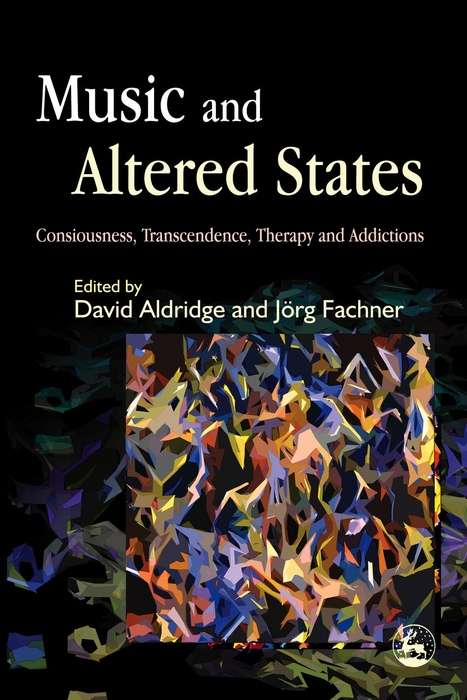 Music and Altered States: Consciousness, Transcendence, Therapy and Addictions