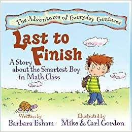 Last to Finish: A Story About the Smartest Boy in Math Class (The Adventures of Everyday Geniuses #2)