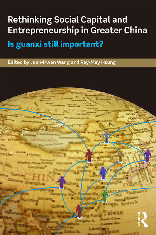 Rethinking Social Capital and Entrepreneurship in Greater China: Is Guanxi Still Important? (Routledge Culture, Society, Business in East Asia Series)