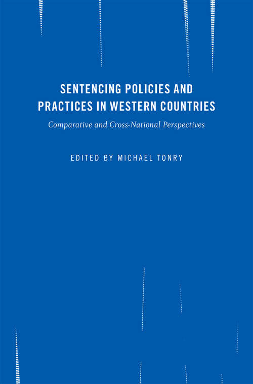 Crime and Justice, Volume 45: Sentencing Policies and Practices in Western Countries: Comparative and Cross-National Perspectives (Crime and Justice: A Review of Research #45)