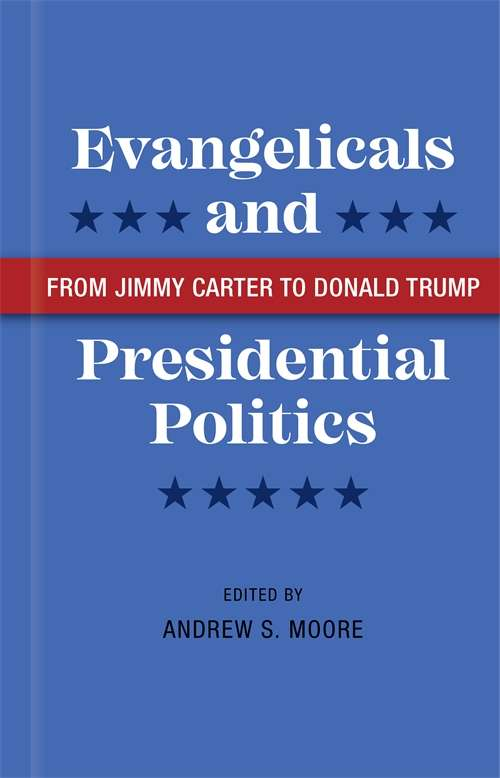 Evangelicals and Presidential Politics: From Jimmy Carter to Donald Trump