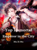 Top Immortal Emperor in the City: Volume 17 (Volume 17 #17)