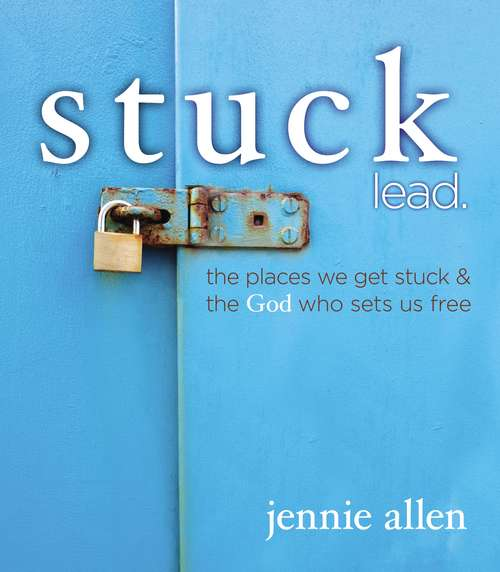 Stuck Leader's Guide: The Places We Get Stuck and   the God Who Sets Us Free