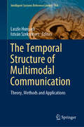The Temporal Structure of Multimodal Communication: Theory, Methods and Applications (Intelligent Systems Reference Library #164)