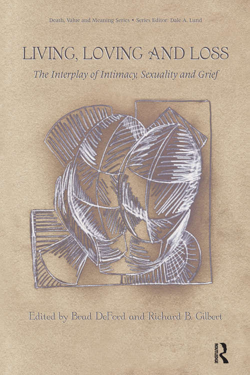 Living, Loving and Loss: The Interplay of Intimacy, Sexuality and Grief (Death, Value and Meaning Series)