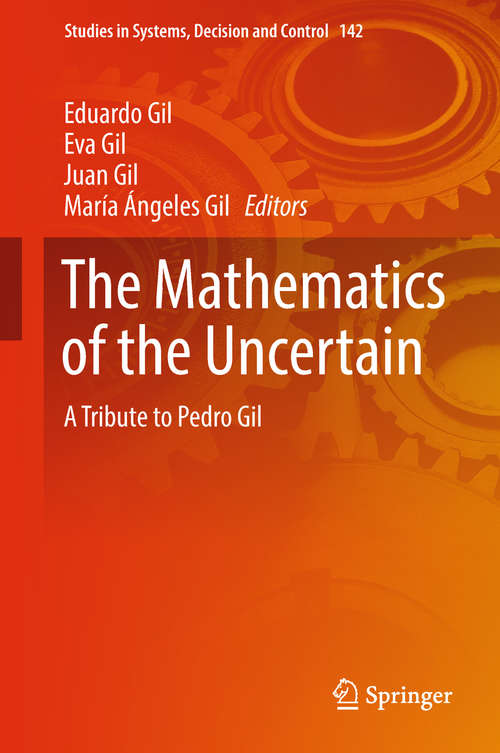 The Mathematics of the Uncertain: A Tribute To Pedro Gil (Studies In Systems, Decision And Control  #142)