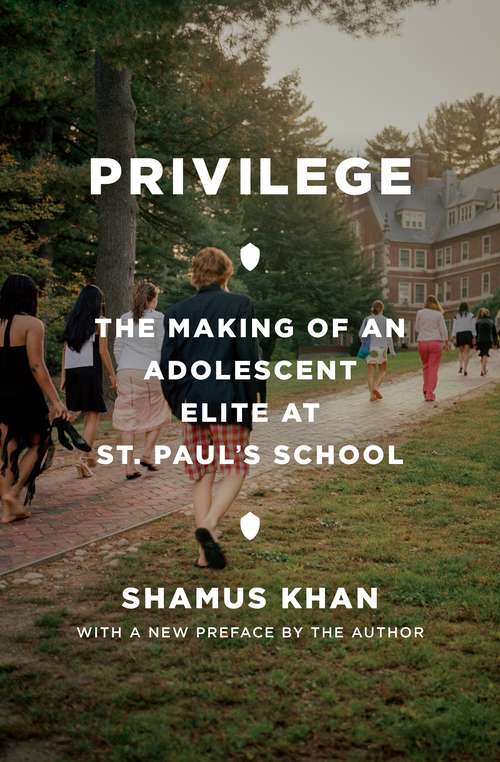 Privilege: The Making of an Adolescent Elite at St. Paul's School (Princeton Studies in Cultural Sociology #15)