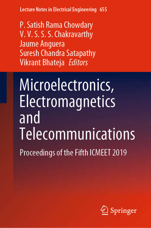Microelectronics, Electromagnetics and Telecommunications: Proceedings of the Fifth ICMEET 2019 (Lecture Notes in Electrical Engineering #655)