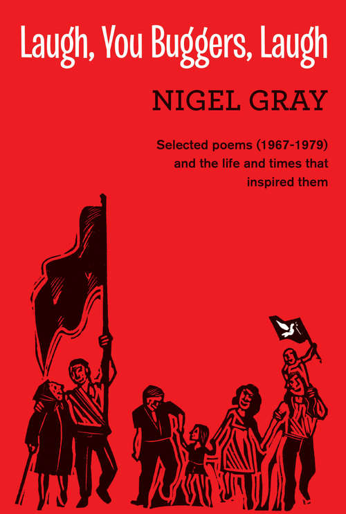 Laugh, You Buggers, Laugh: Selected poems (1967-1979) and the life and times that inspired them