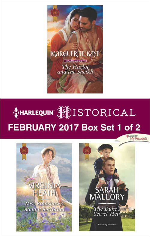 Harlequin Historical February 2017 - Box Set 1 of 2: The Harlot and the Sheikh\Miss Bradshaw's Bought Betrothal\The Duke's Secret Heir