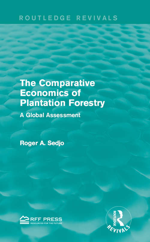 The Comparative Economics of Plantation Forestry: A Global Assessment (Routledge Revivals)