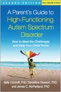 Parent's Guide to High-Functioning Autism Spectrum Disorder, Second Edition: How to Meet the Challenges and Help Your Child Thrive