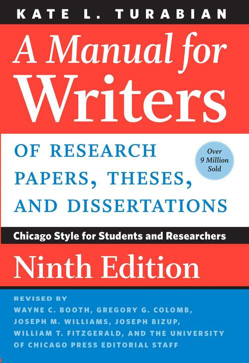 A Manual for Writers of Research Papers, Theses, and Dissertations, Ninth Edition: Chicago Style for Students and Researchers (Chicago Guides to Writing, Editing, and Publishing)