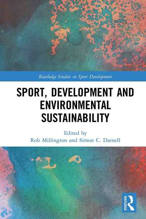 Sport, Development and Environmental Sustainability (Routledge Studies in Sport Development)