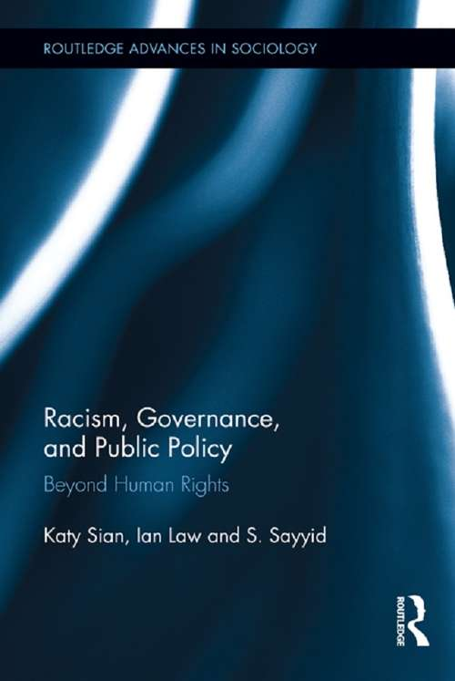 Racism, Governance, and Public Policy: Beyond Human Rights (Routledge Advances in Sociology #112)