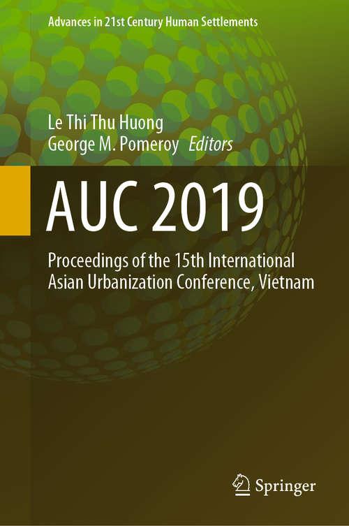 AUC 2019: Proceedings of the 15th International Asian Urbanization Conference, Vietnam (Advances in 21st Century Human Settlements)