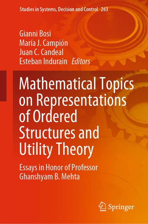 Mathematical Topics on Representations of Ordered Structures and Utility Theory: Essays in Honor of Professor Ghanshyam B. Mehta (Studies in Systems, Decision and Control #263)
