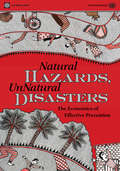 Natural Hazards, UnNatural Disasters: Effective Prevention Through the Economic Lens