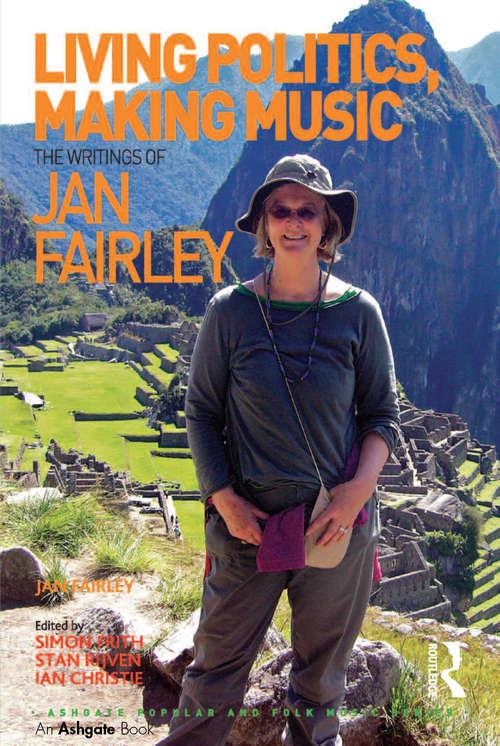 Living Politics, Making Music: The Writings of Jan Fairley (Ashgate Popular and Folk Music Series)