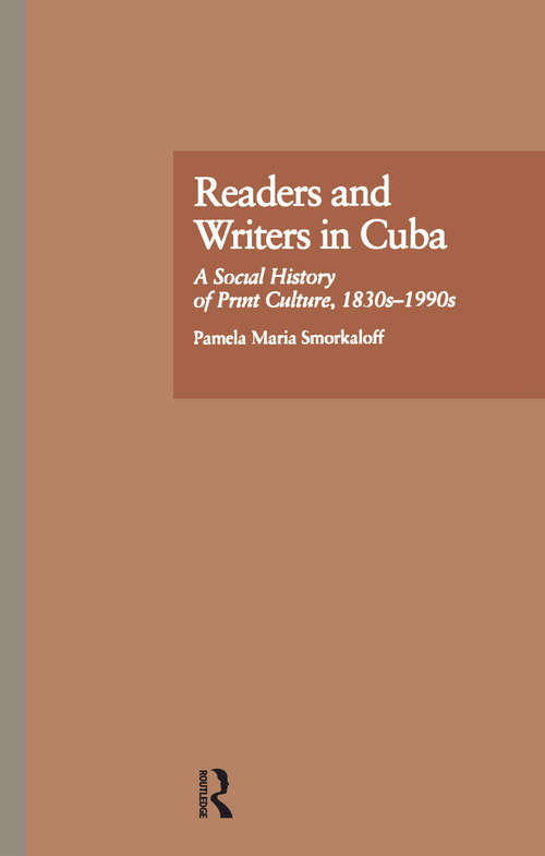 Readers and Writers in Cuba: A Social History of Print Culture, l830s-l990s