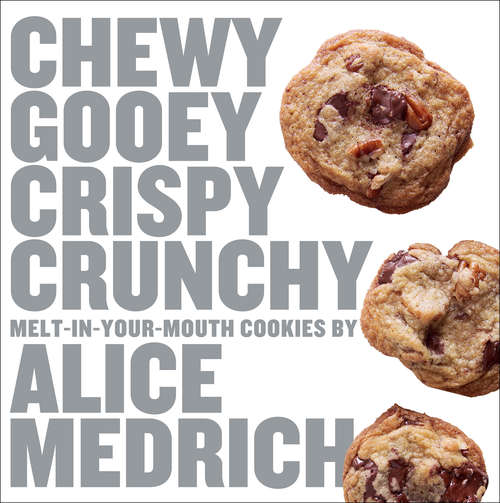 Chewy Gooey Crispy Crunchy Melt-in-Your-Mouth Cookies by Alice Medrich: Melt-in-your-mouth Cookies By Alice Medrich