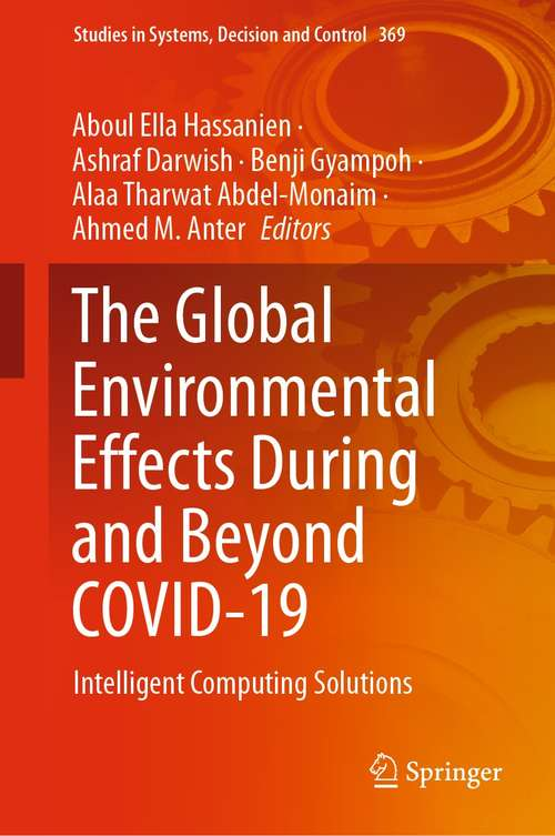 The Global Environmental Effects During and Beyond COVID-19: Intelligent Computing Solutions (Studies in Systems, Decision and Control #369)