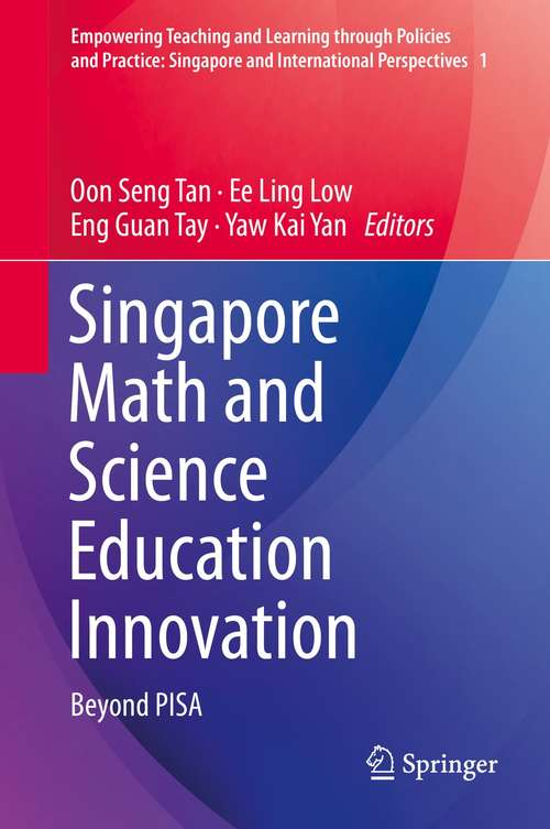 Singapore Math and Science Education Innovation: Beyond PISA (Empowering Teaching and Learning through Policies and Practice: Singapore and International Perspectives #1)