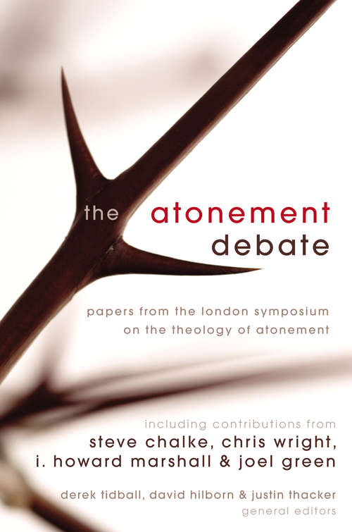 The Atonement Debate: Papers from the London Symposium on the Theology of Atonement