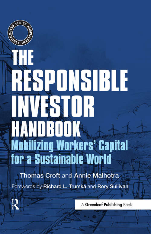 The Responsible Investor Handbook: Mobilizing Workers' Capital for a Sustainable World (The Responsible Investment Series)