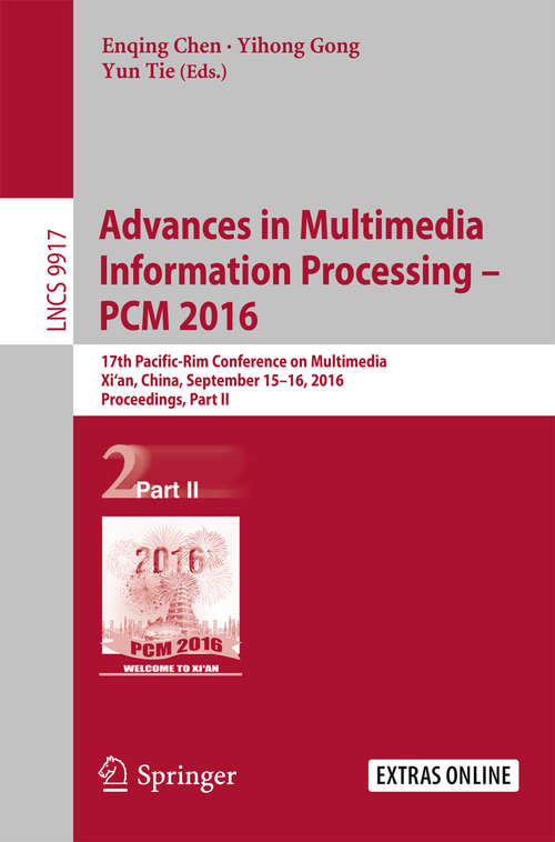 Advances in Multimedia Information Processing - PCM  2016: 17th Pacific-Rim Conference on Multimedia, Xi´ an, China, September 15-16, 2016, Proceedings, Part II (Lecture Notes in Computer Science #9917)