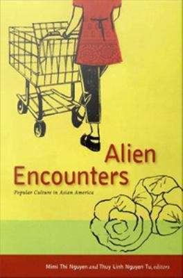 Alien Encounters: Popular Culture in Asian America